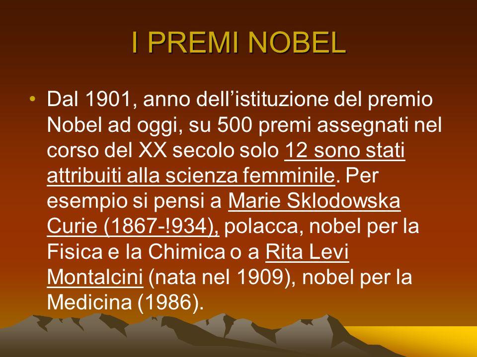 I PREMI NOBEL Dal 1901, anno dellistituzione del premio Nobel ad oggi, su 500 premi assegnati nel corso del XX secolo solo 12 sono stati attribuiti al