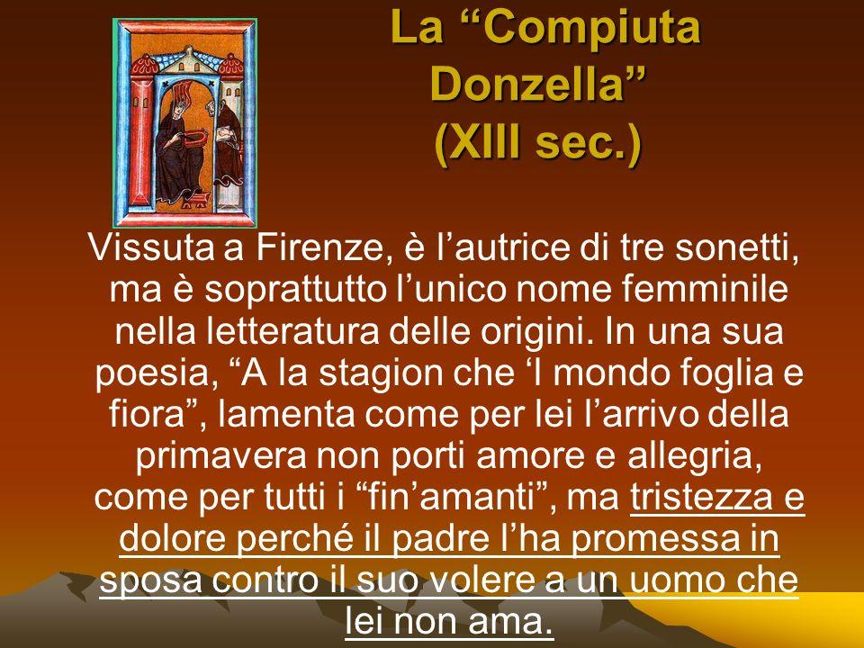 La Compiuta Donzella (XIII sec.) La Compiuta Donzella (XIII sec.) Vissuta a Firenze, è lautrice di tre sonetti, ma è soprattutto lunico nome femminile