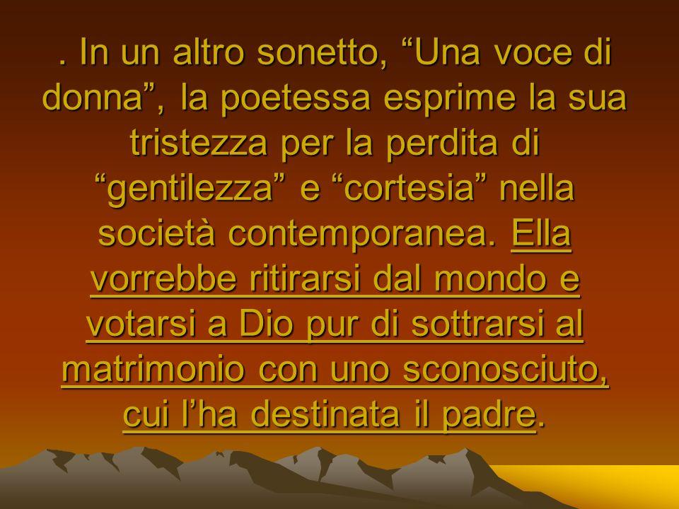 . In un altro sonetto, Una voce di donna, la poetessa esprime la sua tristezza per la perdita di gentilezza e cortesia nella società contemporanea. El