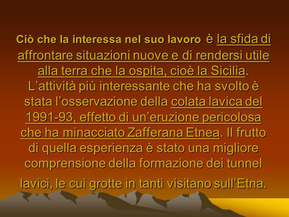 Ciò che la interessa nel suo lavoro è la sfida di affrontare situazioni nuove e di rendersi utile alla terra che la ospita, cioè la Sicilia. Lattività