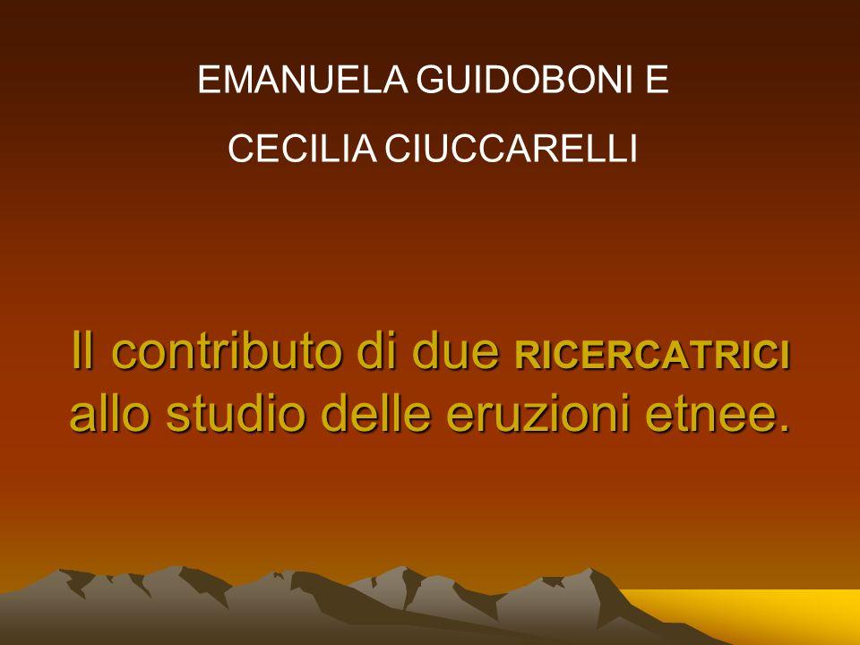 Il contributo di due RICERCATRICI allo studio delle eruzioni etnee. EMANUELA GUIDOBONI E CECILIA CIUCCARELLI