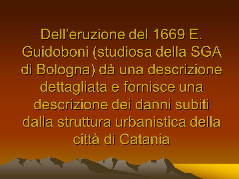 Delleruzione del 1669 E. Guidoboni (studiosa della SGA di Bologna) dà una descrizione dettagliata e fornisce una descrizione dei danni subiti dalla st