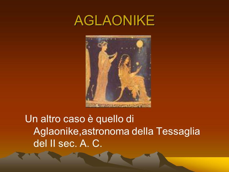 AGLAONIKE Un altro caso è quello di Aglaonike,astronoma della Tessaglia del II sec. A. C.