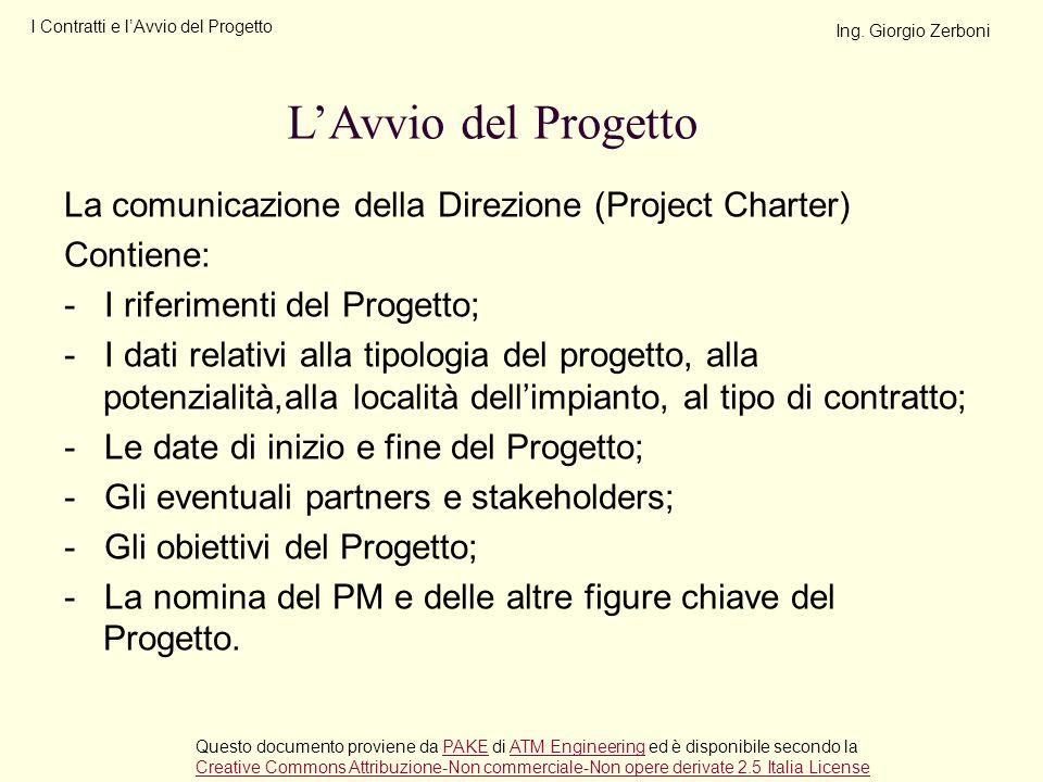 La comunicazione della Direzione (Project Charter) Contiene: - I riferimenti del Progetto; - I dati relativi alla tipologia del progetto, alla potenzi