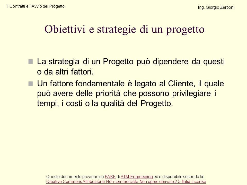 La strategia di un Progetto può dipendere da questi o da altri fattori. Un fattore fondamentale è legato al Cliente, il quale può avere delle priorità