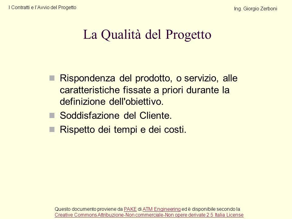 Rispondenza del prodotto, o servizio, alle caratteristiche fissate a priori durante la definizione dell'obiettivo. Soddisfazione del Cliente. Rispetto