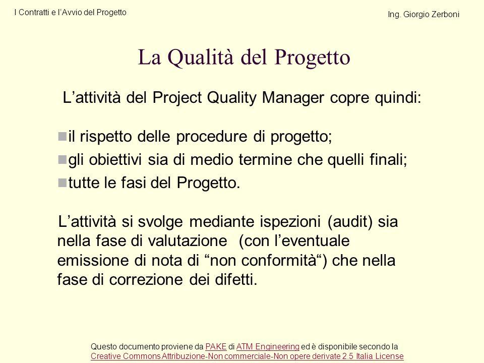 Lattività del Project Quality Manager copre quindi: il rispetto delle procedure di progetto; gli obiettivi sia di medio termine che quelli finali; tut