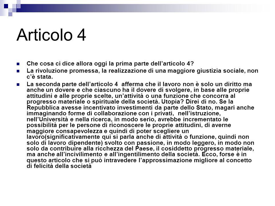 Articolo 4 Che cosa ci dice allora oggi la prima parte dellarticolo 4? La rivoluzione promessa, la realizzazione di una maggiore giustizia sociale, no