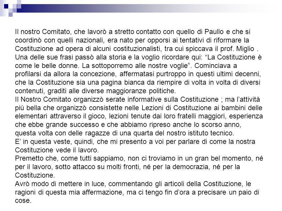Il lavoro nella Costituzione LItalia è una Repubblica democratica fondata sul lavoro (Articolo 1 primo comma) Il lavoro è il fondamento della democrazia Aldo Moro