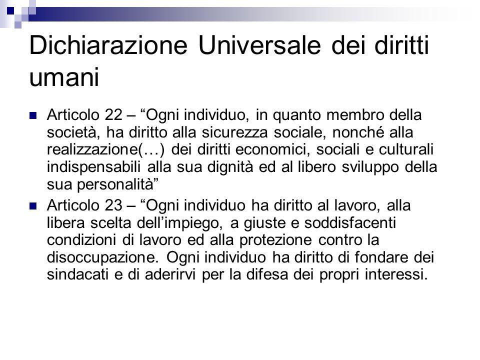 Dichiarazione Universale dei diritti umani Articolo 22 – Ogni individuo, in quanto membro della società, ha diritto alla sicurezza sociale, nonché all