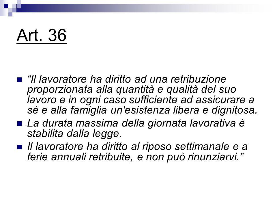 Art. 36 Il lavoratore ha diritto ad una retribuzione proporzionata alla quantità e qualità del suo lavoro e in ogni caso sufficiente ad assicurare a s