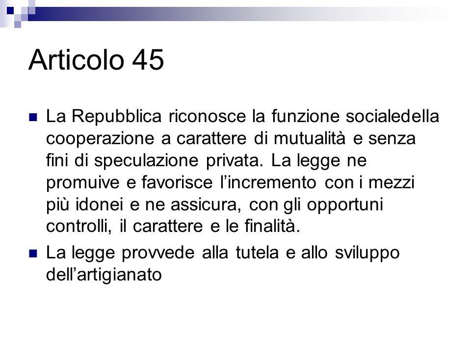 Articolo 45 La Repubblica riconosce la funzione socialedella cooperazione a carattere di mutualità e senza fini di speculazione privata. La legge ne p