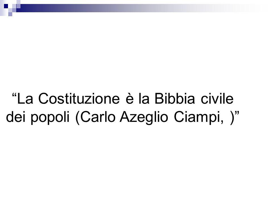 La Costituzione è la Bibbia civile dei popoli (Carlo Azeglio Ciampi, )