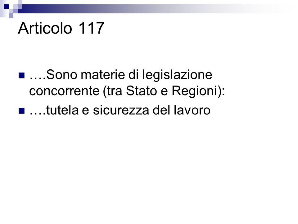 Articolo 117 ….Sono materie di legislazione concorrente (tra Stato e Regioni): ….tutela e sicurezza del lavoro