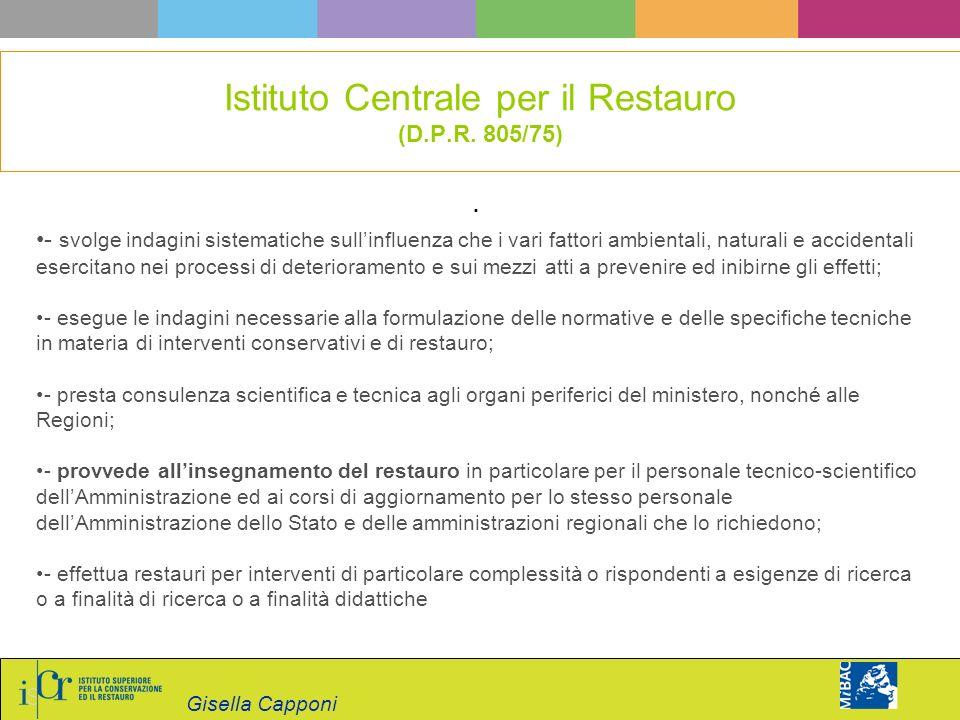 Gisella Capponi. Istituto Centrale per il Restauro (D.P.R. 805/75) - svolge indagini sistematiche sullinfluenza che i vari fattori ambientali, natural