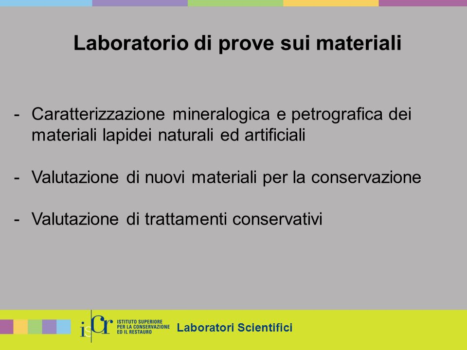 Laboratori Scientifici Laboratorio di prove sui materiali -Caratterizzazione mineralogica e petrografica dei materiali lapidei naturali ed artificiali