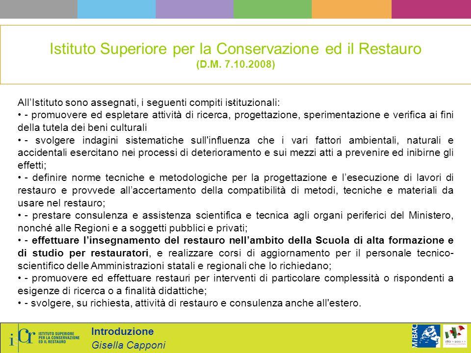 Introduzione Gisella Capponi Istituto Superiore per la Conservazione ed il Restauro (D.M. 7.10.2008). AllIstituto sono assegnati, i seguenti compiti i