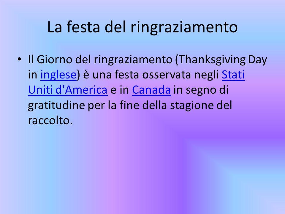 La festa del ringraziamento Il Giorno del ringraziamento (Thanksgiving Day in inglese) è una festa osservata negli Stati Uniti d'America e in Canada i