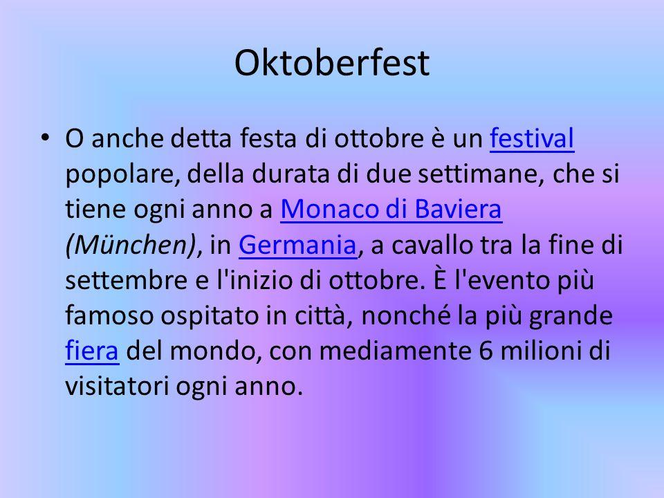 Oktoberfest O anche detta festa di ottobre è un festival popolare, della durata di due settimane, che si tiene ogni anno a Monaco di Baviera (München)