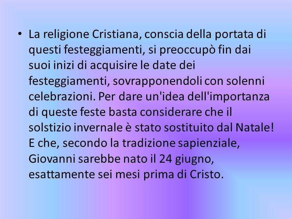 La religione Cristiana, conscia della portata di questi festeggiamenti, si preoccupò fin dai suoi inizi di acquisire le date dei festeggiamenti, sovra