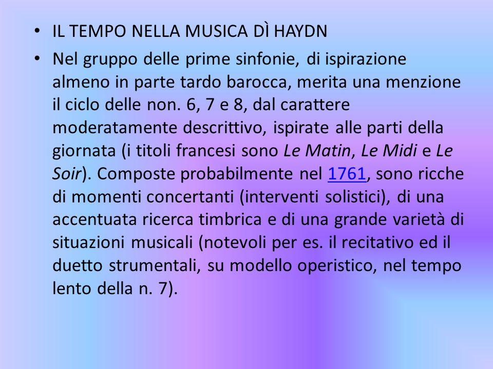 IL TEMPO NELLA MUSICA DÌ HAYDN Nel gruppo delle prime sinfonie, di ispirazione almeno in parte tardo barocca, merita una menzione il ciclo delle non.