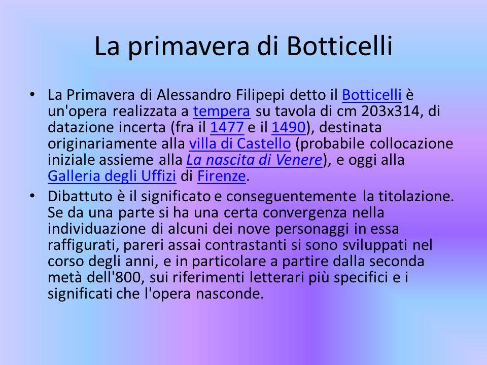 La primavera di Botticelli La Primavera di Alessandro Filipepi detto il Botticelli è un'opera realizzata a tempera su tavola di cm 203x314, di datazio