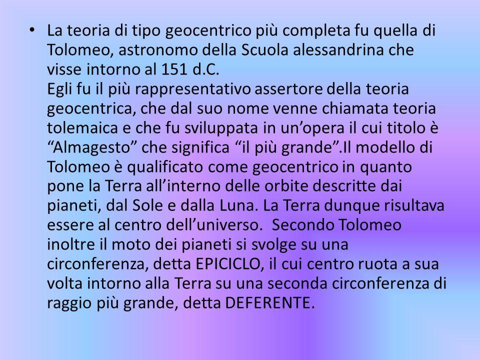 La teoria di tipo geocentrico più completa fu quella di Tolomeo, astronomo della Scuola alessandrina che visse intorno al 151 d.C. Egli fu il più rapp