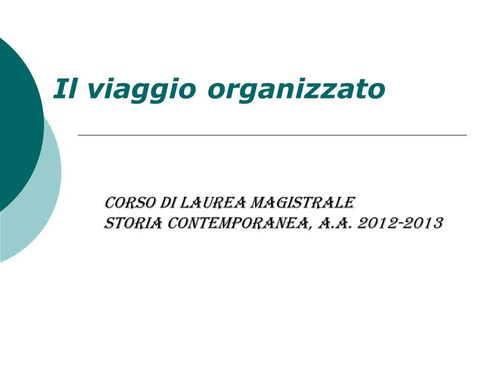 Il viaggio organizzato Corso di Laurea Magistrale Storia contemporanea, a.a. 2012-2013