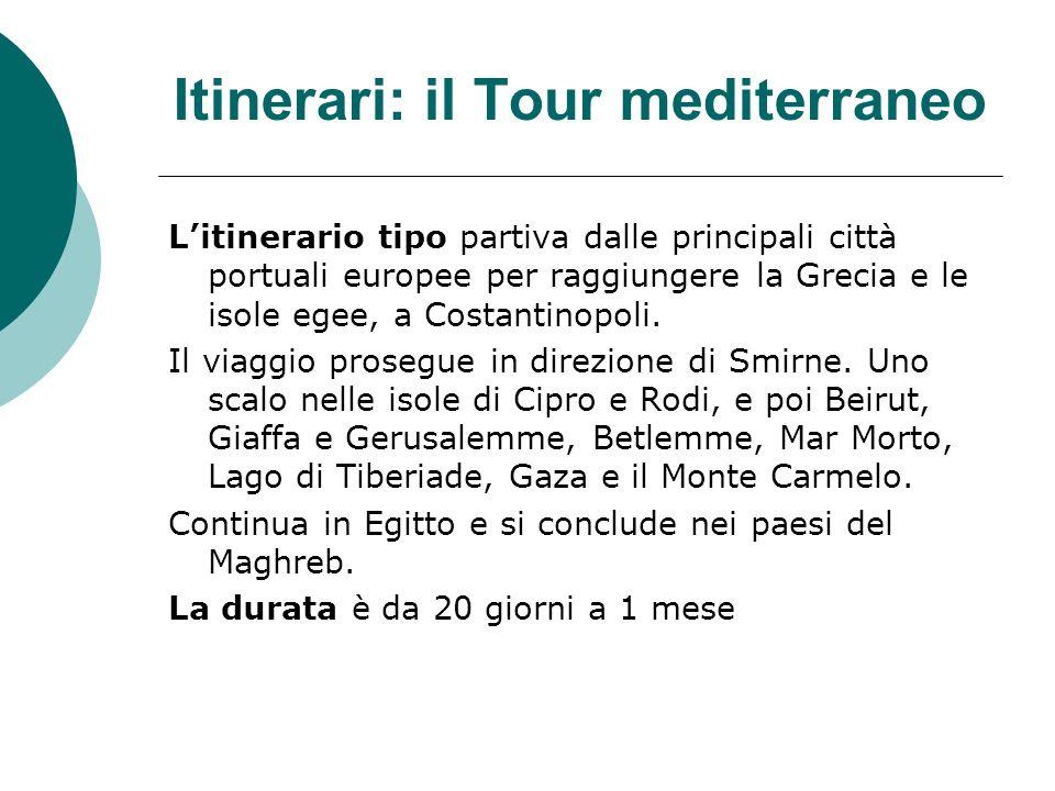 Itinerari: il Tour mediterraneo Litinerario tipo partiva dalle principali città portuali europee per raggiungere la Grecia e le isole egee, a Costanti