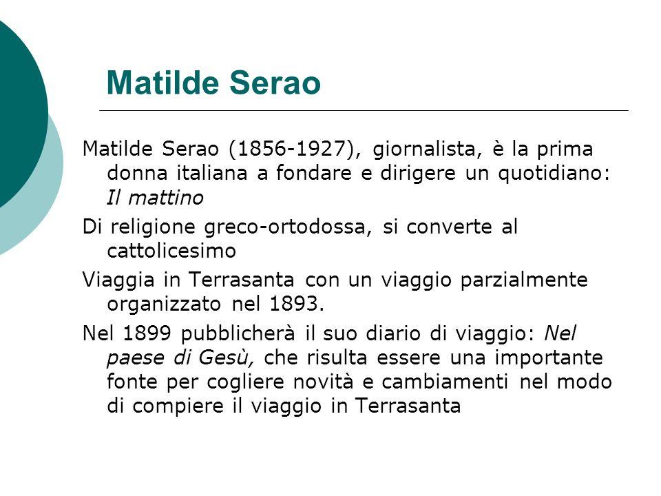 Matilde Serao (1856-1927), giornalista, è la prima donna italiana a fondare e dirigere un quotidiano: Il mattino Di religione greco-ortodossa, si conv