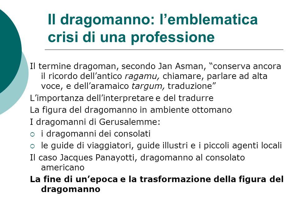 Il dragomanno: lemblematica crisi di una professione Il termine dragoman, secondo Jan Asman, conserva ancora il ricordo dellantico ragamu, chiamare, p