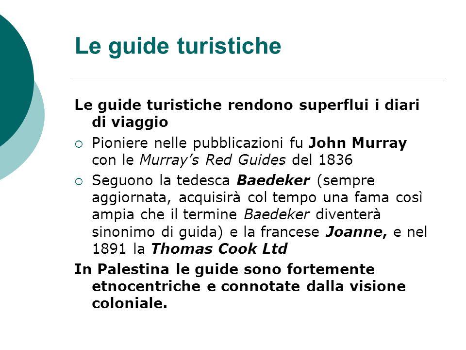 Le guide turistiche Le guide turistiche rendono superflui i diari di viaggio Pioniere nelle pubblicazioni fu John Murray con le Murrays Red Guides del