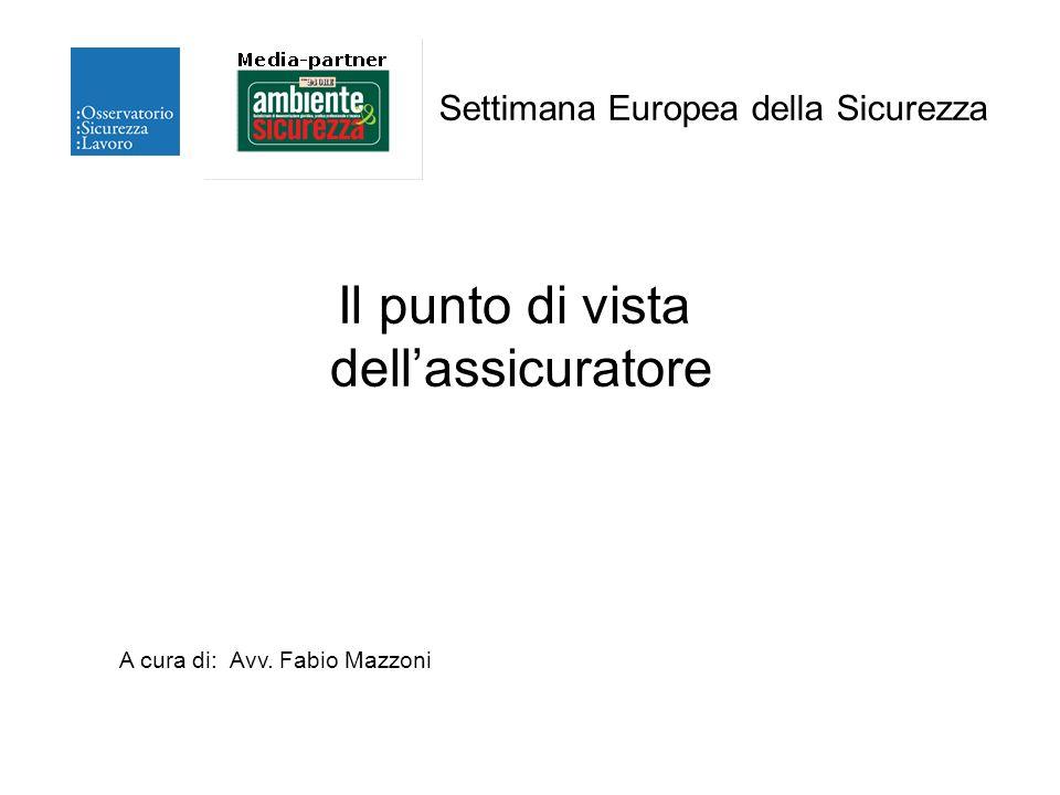 Il punto di vista dellassicuratore Settimana Europea della Sicurezza A cura di: Avv. Fabio Mazzoni