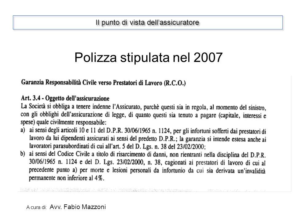 Il punto di vista dellassicuratore A cura di: Avv. Fabio Mazzoni Polizza stipulata nel 2007