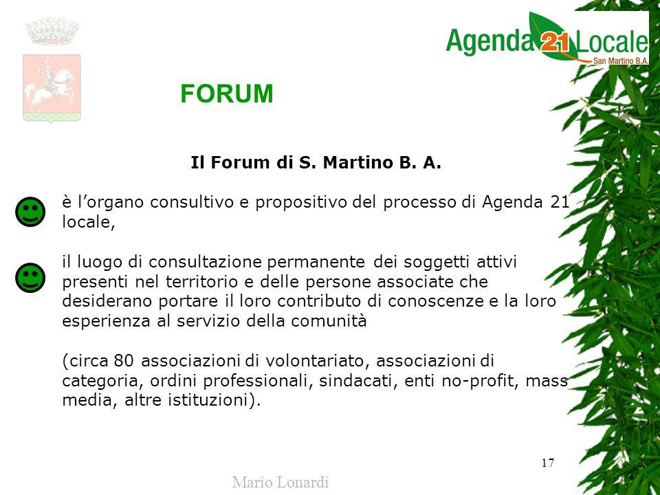 17 Il Forum di S. Martino B. A. è lorgano consultivo e propositivo del processo di Agenda 21 locale, il luogo di consultazione permanente dei soggetti