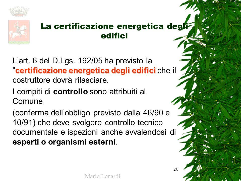 26 La certificazione energetica degli edifici certificazione energetica degli edifici Lart. 6 del D.Lgs. 192/05 ha previsto lacertificazione energetic