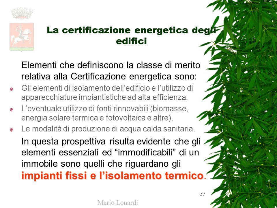 27 La certificazione energetica degli edifici Elementi che definiscono la classe di merito relativa alla Certificazione energetica sono: Gli elementi