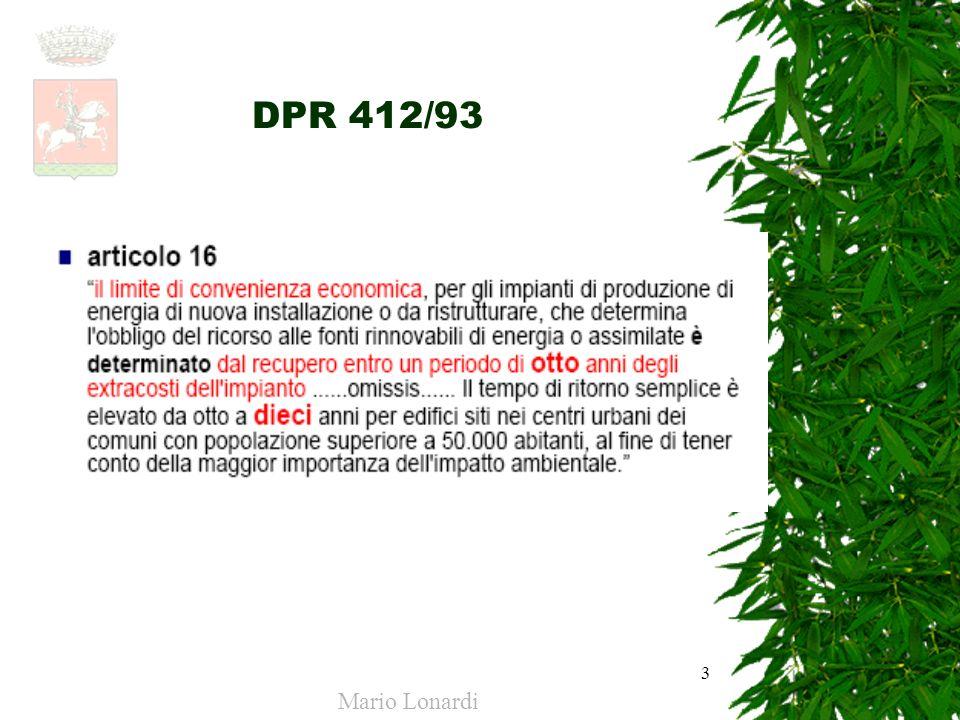 4 Direttiva europea sul rendimento energetico degli edifici (2002/91/CE) Si pone lobiettivo di consolidare, a partire dal 2006, una riduzione dei consumi pari a 40 milioni di tonnellate equivalenti di petrolio Mario Lonardi