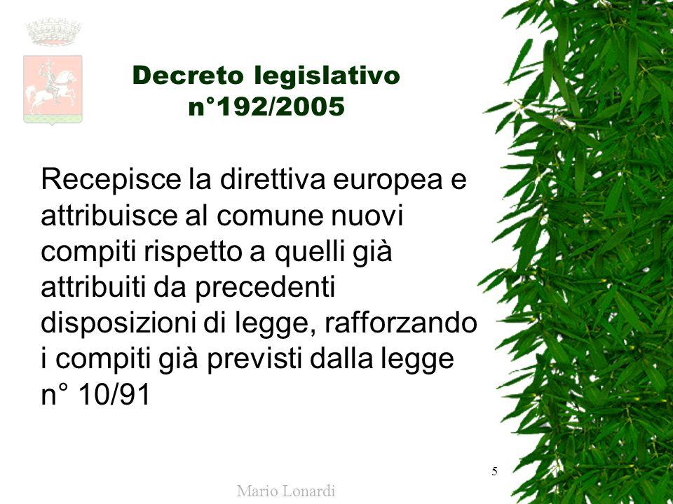 5 Decreto legislativo n°192/2005 Recepisce la direttiva europea e attribuisce al comune nuovi compiti rispetto a quelli già attribuiti da precedenti d