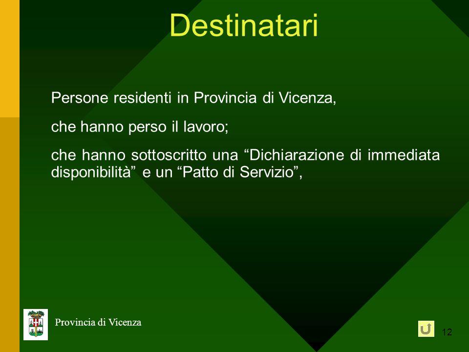 12 Provincia di Vicenza Destinatari Persone residenti in Provincia di Vicenza, che hanno perso il lavoro; che hanno sottoscritto una Dichiarazione di