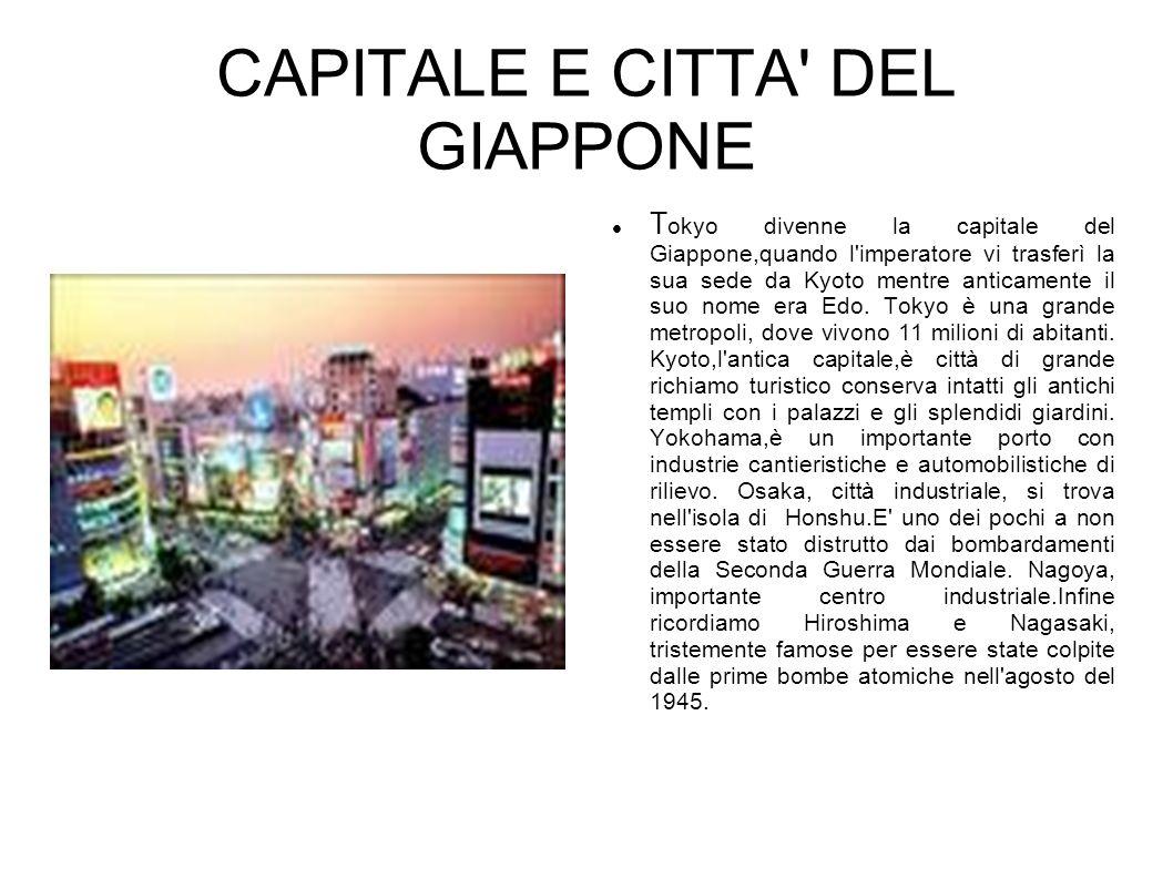 CAPITALE E CITTA' DEL GIAPPONE T okyo divenne la capitale del Giappone,quando l'imperatore vi trasferì la sua sede da Kyoto mentre anticamente il suo