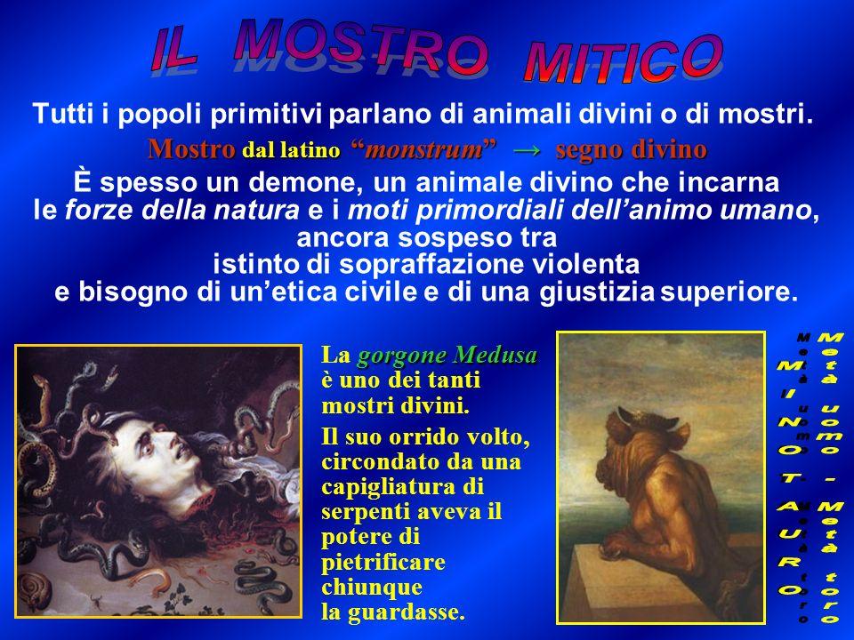 Tutti i popoli primitivi parlano di animali divini o di mostri. Mostro dal latino monstrum segno divino È spesso un demone, un animale divino che inca