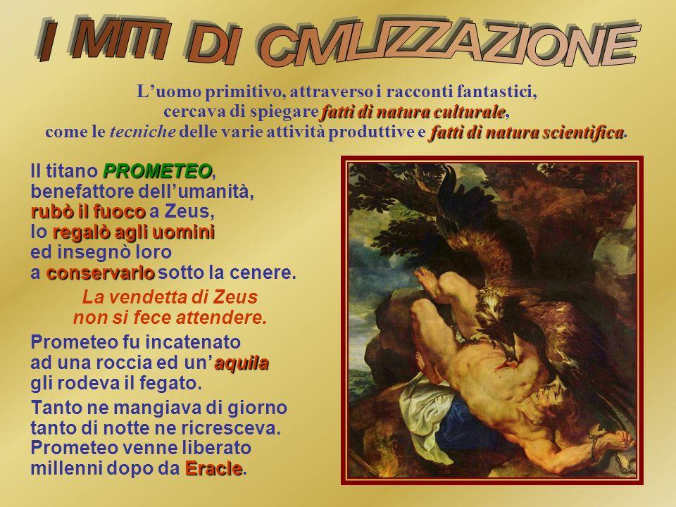 Luomo primitivo, attraverso i racconti fantastici, cercava di spiegare f ff fatti di natura culturale, come le tecniche delle varie attività produttiv