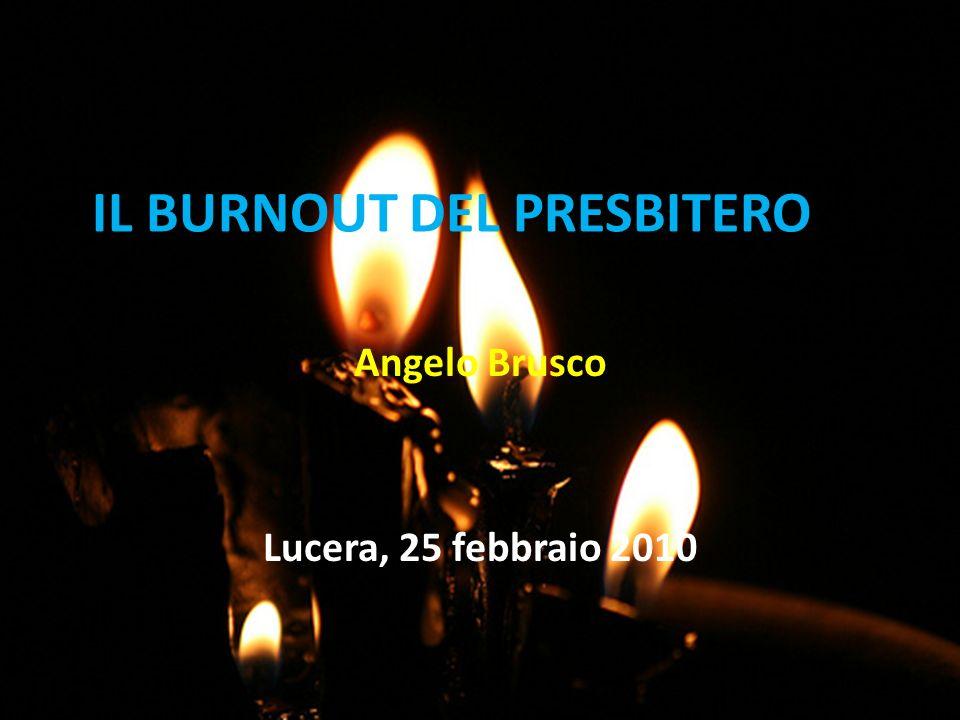 IL BURNOUT DEL PRESBITERO Angelo Brusco Lucera, 25 febbraio 2010