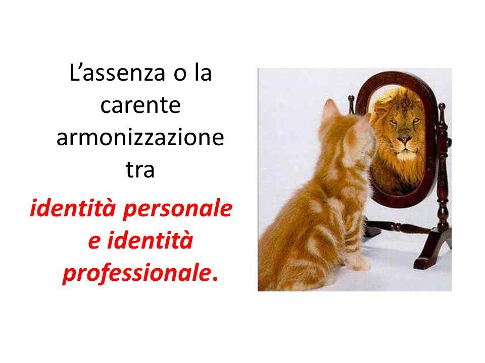 Lassenza o la carente armonizzazione tra identità personale e identità professionale.