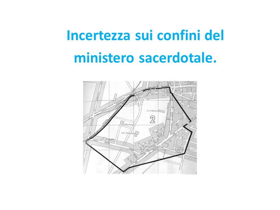 Incertezza sui confini del ministero sacerdotale.