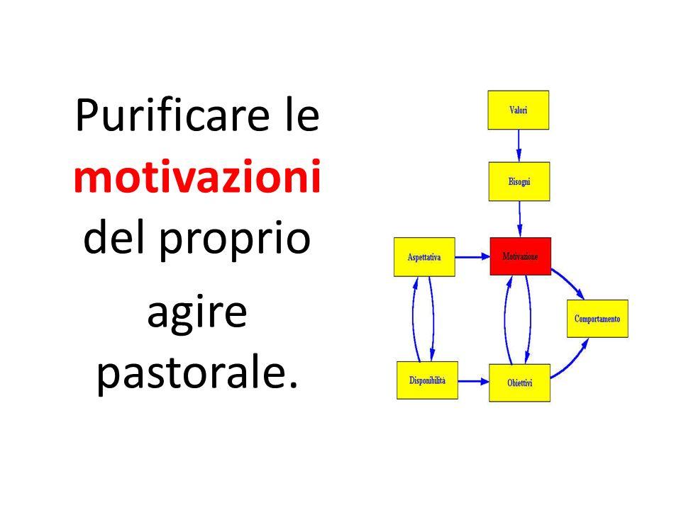 Purificare le motivazioni del proprio agire pastorale.