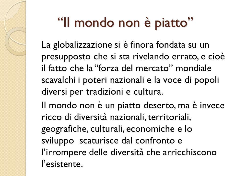 Il mondo non è piatto Il mondo non è piatto La globalizzazione si è finora fondata su un presupposto che si sta rivelando errato, e cioè il fatto che
