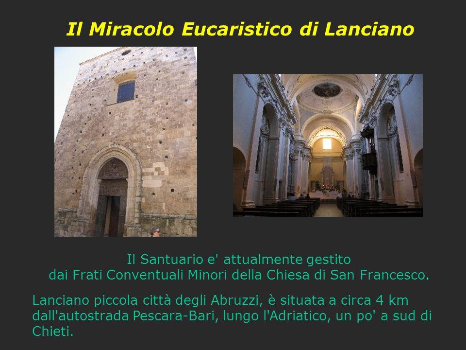 Il Miracolo Eucaristico di Lanciano Il Santuario e' attualmente gestito dai Frati Conventuali Minori della Chiesa di San Francesco. Lanciano piccola c