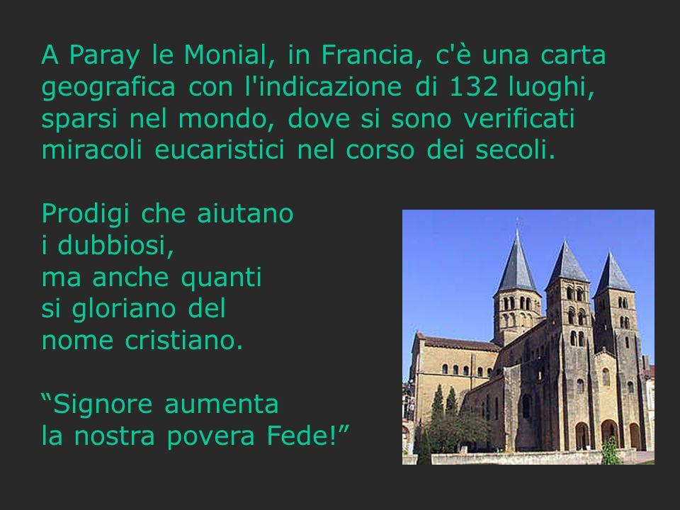 A Paray le Monial, in Francia, c'è una carta geografica con l'indicazione di 132 luoghi, sparsi nel mondo, dove si sono verificati miracoli eucaristic